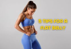 5 Tips For A Flatter Stomach - How to Get a Flat Belly Fast