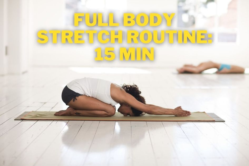 Full Body Stretch Routine 15 mins